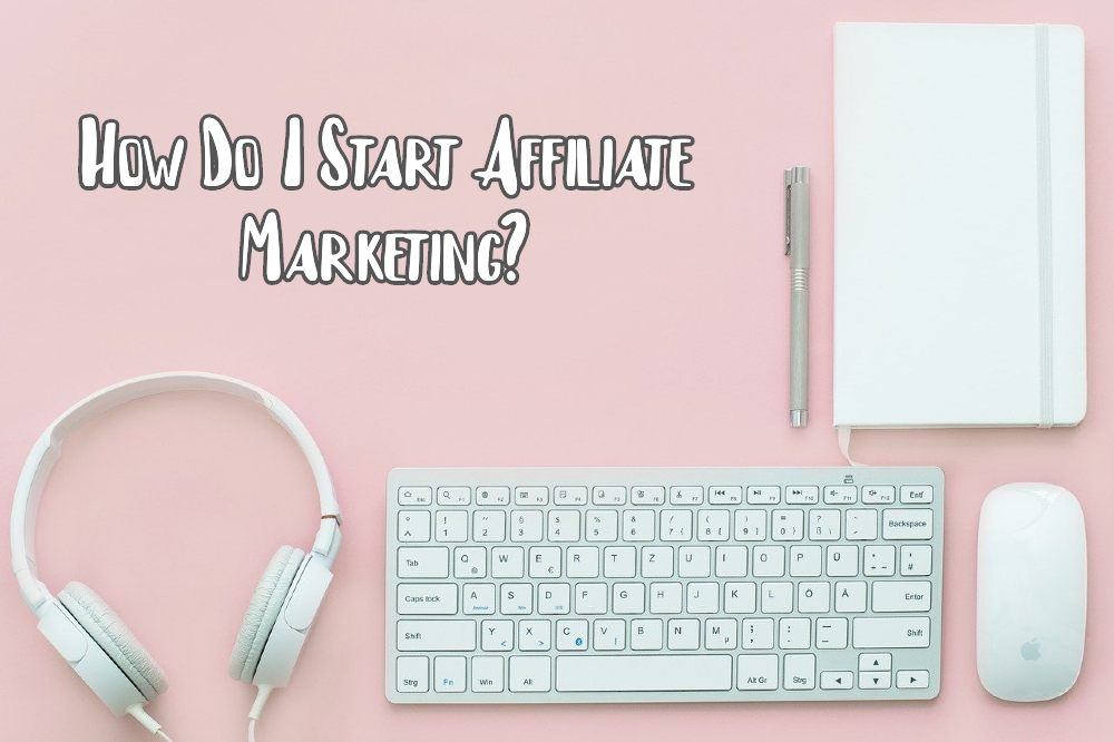 How-Do-I-Start-Affiliate-Marketing